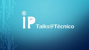 IP Talks@Tecnico